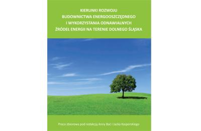Kierunki rozwoju budownictwa energooszczędnego i wykorzystania odnawialnych źródeł energii na terenie Dolnego Śląska, Wrocław 2013